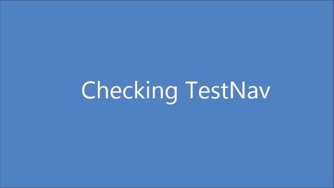 Thumbnail for entry Checking TestNav