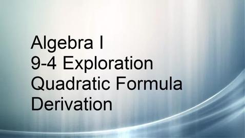 Thumbnail for entry Algebra I 9-4 Exploration Quadratic Formula Proof
