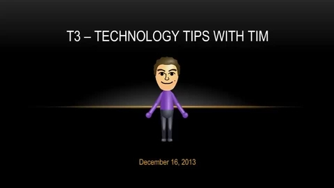 Thumbnail for entry T3 - Technology Tips with Tim - December 16, 2013