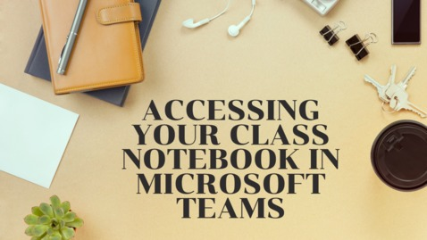 Thumbnail for entry How to Get to Class Notebook Inside of Teams
