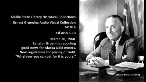 Thumbnail for entry Senator Gruening reporting good news for Alaska Gold miners.