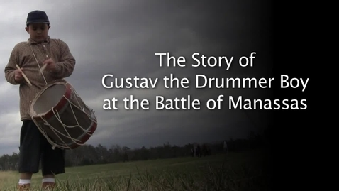 Thumbnail for entry Story of Gustav the 11-year old Drummer Boy who Went to War- 5:31 Battle of First Manassas (1861/2011)