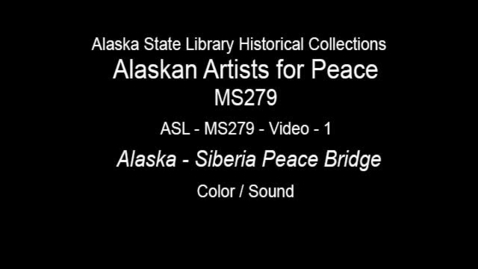 Thumbnail for entry Alaskan Artists for Peace-Alaska/Siberia Peace Bridge Slide Show (ASL-MS279-Video-1)