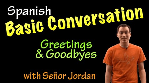 Thumbnail for entry Basic Conversation in Spanish - Greetings and Goodbyes