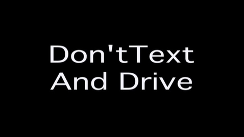 Thumbnail for entry Don't Text and Drive: A PSA