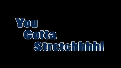 Thumbnail for entry Ya Gotta Stretch!