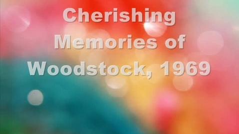 Thumbnail for entry Cherishing Memories of the Woodstock, 1969