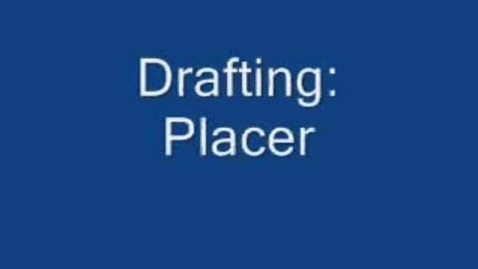 Thumbnail for entry Drafting: Placer