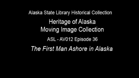 Thumbnail for entry The Heritage of Alaska Episode 36: The First Man Ashore in Alaska