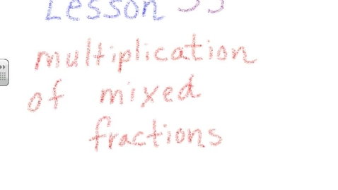 Thumbnail for entry Multiplying mixed fractions lesson 35