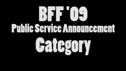 Thumbnail for entry BFF 09 Public Service Announcement Entries