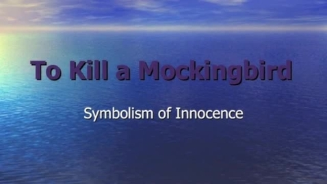 Thumbnail for entry To Kill a Mockingbird: Symbolism of Innocence