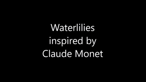 Thumbnail for entry ART: Waterlilies inspired by Claude Monet (Week of 9.14.20)
