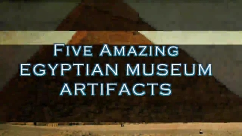 Thumbnail for entry Egyptian Museum Artifacts
