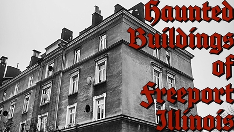 Thumbnail for entry Haunted Buildings of Freeport Illinois