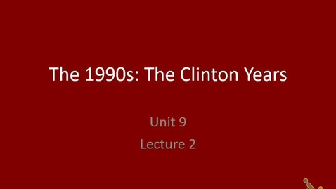 Thumbnail for entry Honors US: MO 8 and Lecture 13.2- Clinton Years, part 1