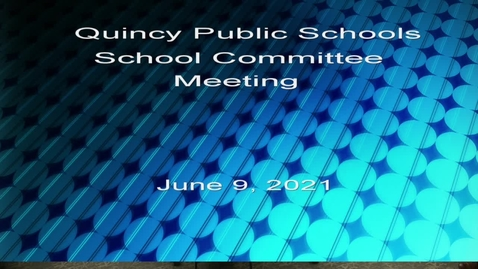 Thumbnail for entry Quincy School Committee June 9, 2021