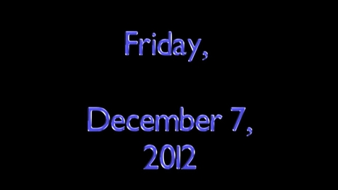 Thumbnail for entry Friday, December 7, 2012