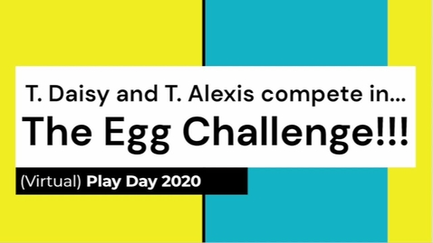 Thumbnail for entry Egg Challenge with T. Daisy & T. Alexis!