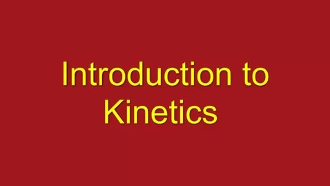Thumbnail for entry Introduction to Kinetics