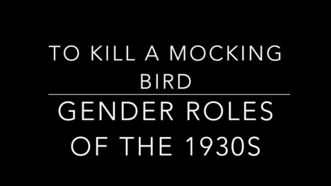 Thumbnail for entry To Kill a Mocking Bird/Gender Roles of the 1930s Comparison