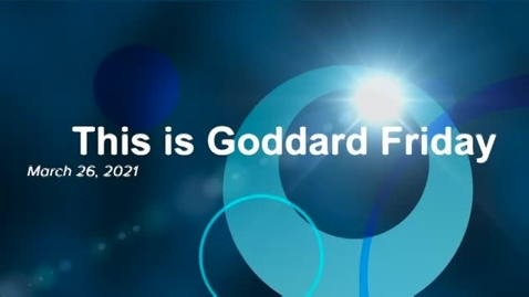 Thumbnail for entry This Is Goddard Friday 3-26-21