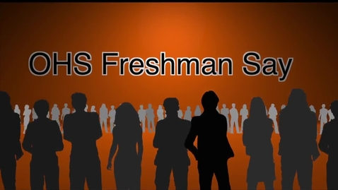 Thumbnail for entry 14_15_OHS_FreshmanKidsSay_720.mov