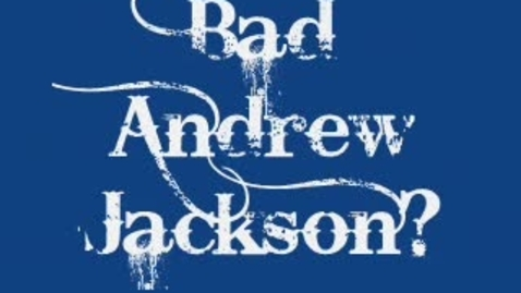 Thumbnail for entry Bad Andrew Jackson?