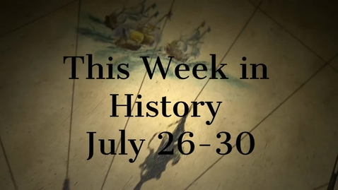Thumbnail for entry This Week In History July 26-30 / SchoolTube