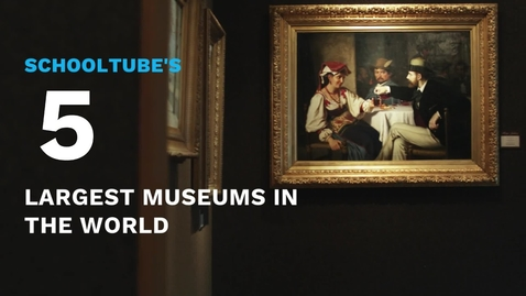 Thumbnail for entry SchoolTube's 5 Largest Museums in the World