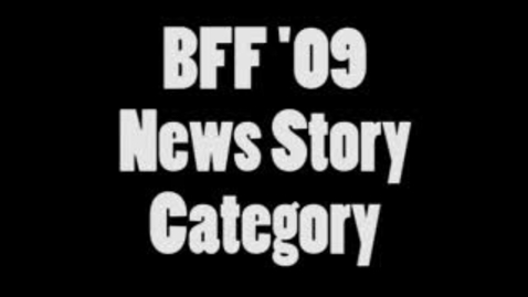 Thumbnail for entry BFF 09 News Story Entries
