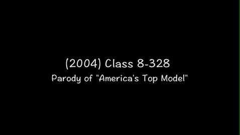 """Thumbnail for entry (2004) Class 8-328 - Parody of """"America's Next Top Model"""""""