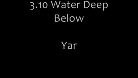Thumbnail for entry 3.10 Water Deep Below