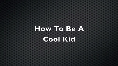 Thumbnail for entry How to be a Cool Kid