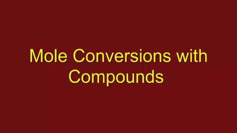 Thumbnail for entry Mole Conversions for Compounds