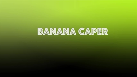Thumbnail for entry Banana Caper, 2nd Block, Suite 5, Fall 2017