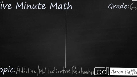 Thumbnail for entry 6th Grade Math Additive and Multiplicative Relationships