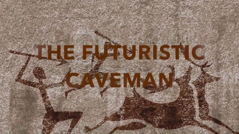 Thumbnail for entry Futuristic Caveman - The Evolution of Communication