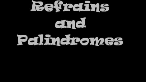 Thumbnail for entry Refrain and Palindromes Period 2