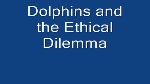 Thumbnail for entry The Ethics of Dolphin Killing