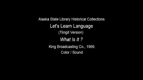 "Thumbnail for entry Let's Learn Language-Clincket (Tlingit) Version: Unit 7 ""What Is it?"""