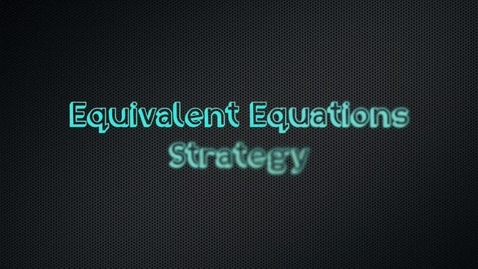 Thumbnail for entry Math Tutorial: Equivalent Equations Strategies