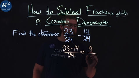 Thumbnail for entry How to Subtract Fractions with a Common Denominator   23/24-14/24   Part 1 of 4   Minute Math