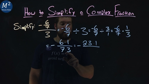 Thumbnail for entry How to Simplify a Complex Fraction | (-6/7)/3 | Part 2 of 4 | Minute Math