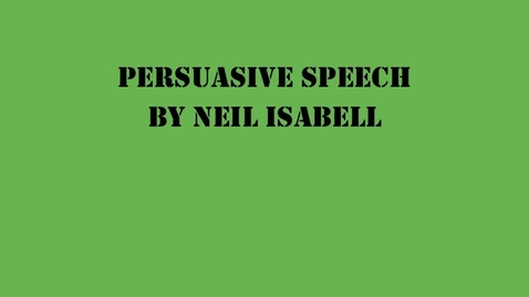 Thumbnail for entry Neil Isabell Persuasive Speech