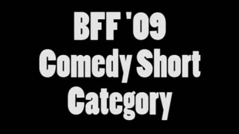 Thumbnail for entry BFF 09 Comedy Short Entries