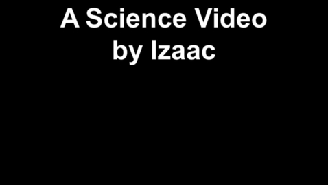 Thumbnail for entry A Science Video by Izaac