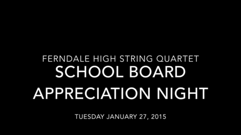 Thumbnail for entry Ferndale High String Quartet performs for School Board - January 2015