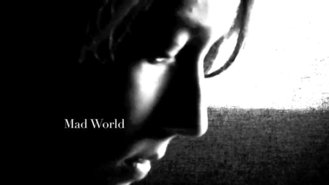 Thumbnail for entry Music Video - Mad World