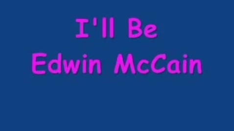 Thumbnail for entry I'll Be - Edwin McCain (lyrics on screen)